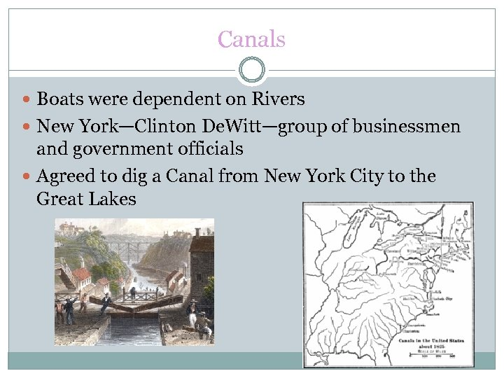 Canals Boats were dependent on Rivers New York—Clinton De. Witt—group of businessmen and government
