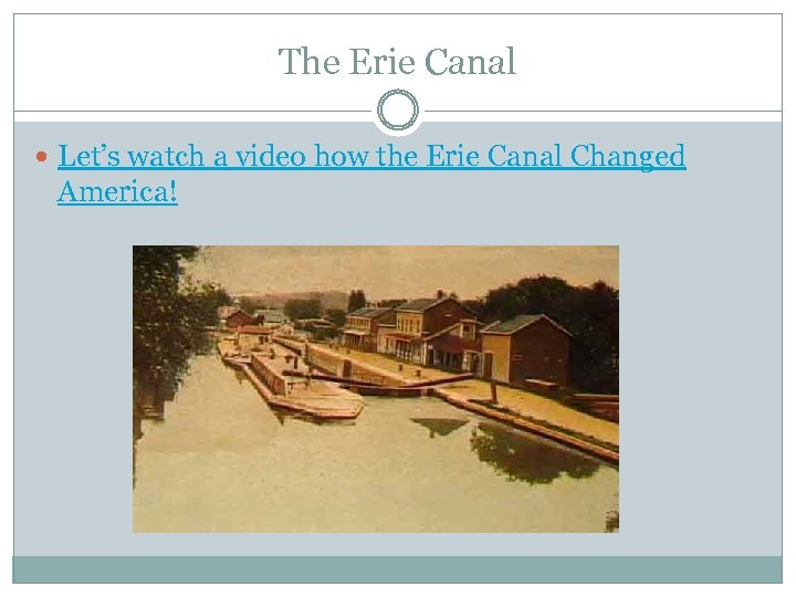 The Erie Canal Let's watch a video how the Erie Canal Changed America!