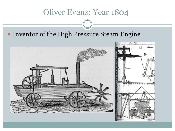 Oliver Evans: Year 1804 Inventor of the High Pressure Steam Engine