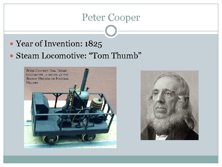 "Peter Cooper Year of Invention: 1825 Steam Locomotive: ""Tom Thumb"""