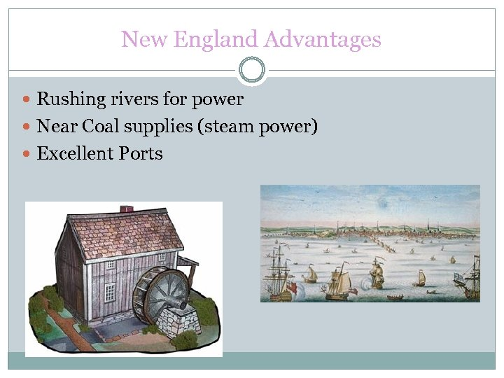 New England Advantages Rushing rivers for power Near Coal supplies (steam power) Excellent Ports