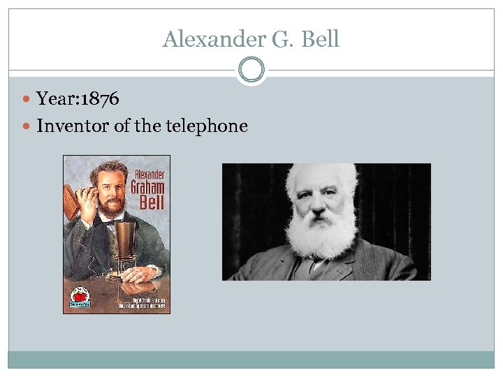 Alexander G. Bell Year: 1876 Inventor of the telephone