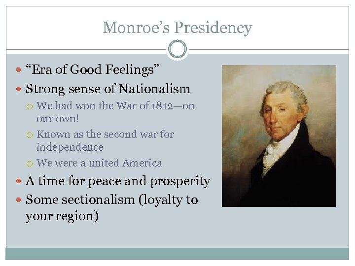 "Monroe's Presidency ""Era of Good Feelings"" Strong sense of Nationalism We had won the"