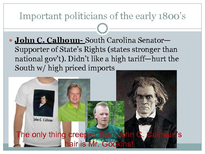 Important politicians of the early 1800's John C. Calhoun- South Carolina Senator— Supporter of