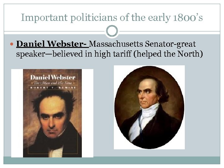 Important politicians of the early 1800's Daniel Webster- Massachusetts Senator-great speaker—believed in high tariff