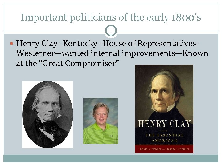 Important politicians of the early 1800's Henry Clay- Kentucky -House of Representatives- Westerner—wanted internal