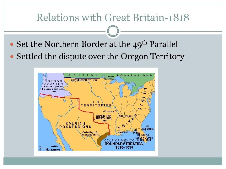 Relations with Great Britain-1818 Set the Northern Border at the 49 th Parallel Settled