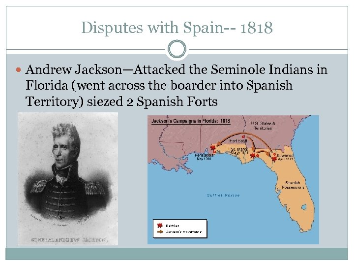 Disputes with Spain-- 1818 Andrew Jackson—Attacked the Seminole Indians in Florida (went across the