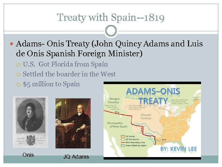 Treaty with Spain--1819 Adams- Onis Treaty (John Quincy Adams and Luis de Onis Spanish