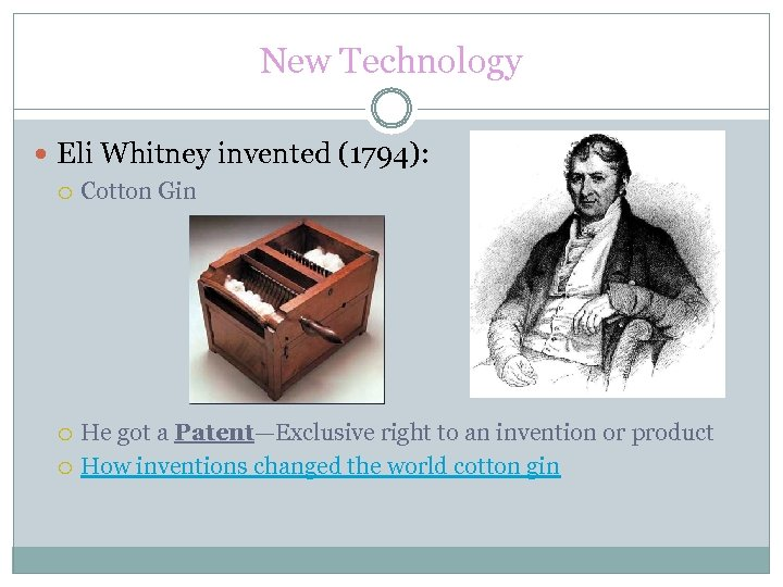 New Technology Eli Whitney invented (1794): Cotton Gin He got a Patent—Exclusive right to