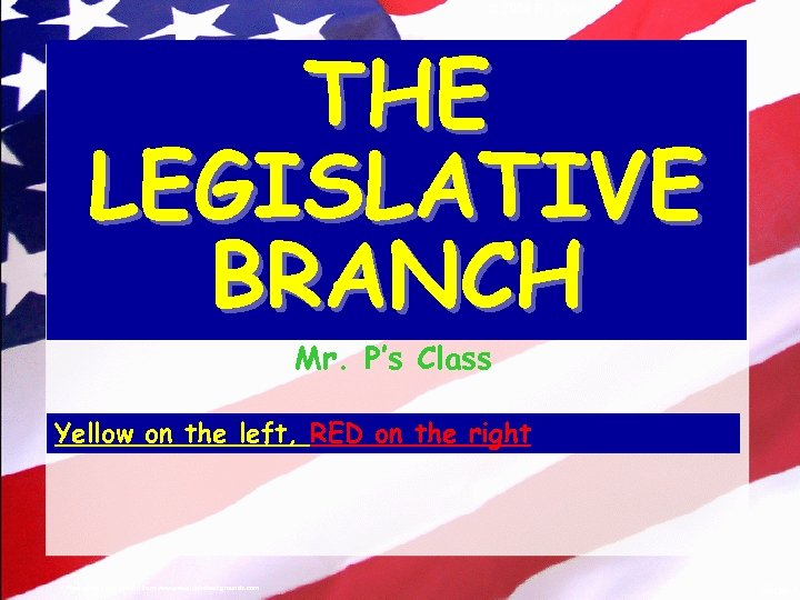 © 2004 By Default! THE LEGISLATIVE BRANCH Mr. P's Class Yellow on the left,