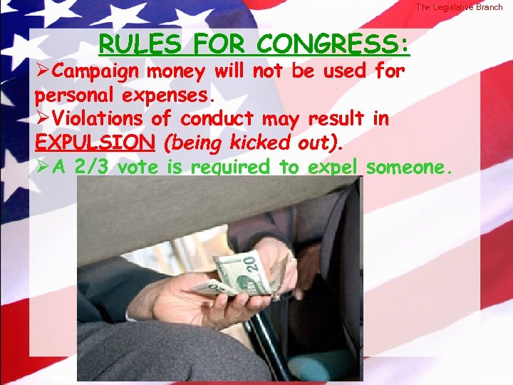 © 2004 By Default! The Legislative Branch RULES FOR CONGRESS: ØCampaign money will not