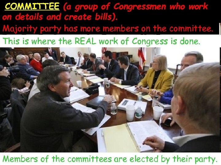 COMMITTEE (a group of Congressmen who work on details and create bills). Majority party
