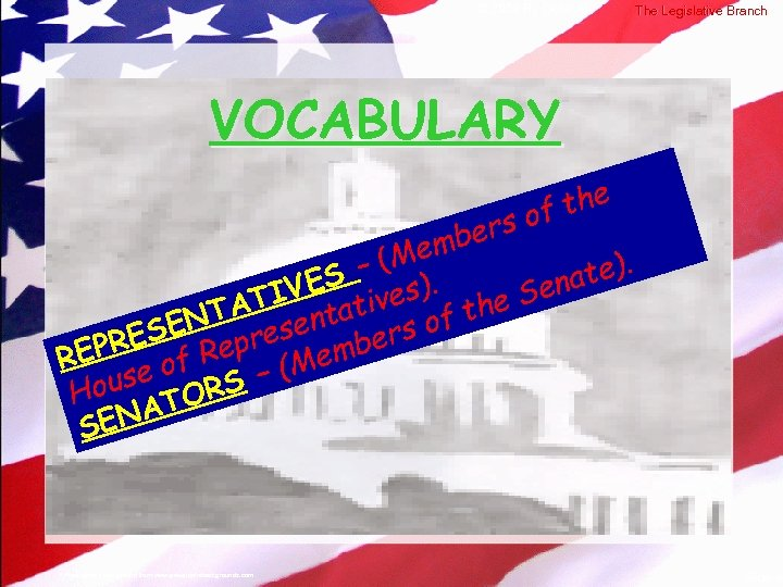 © 2004 By Default! The Legislative Branch VOCABULARY the of ers emb – (M