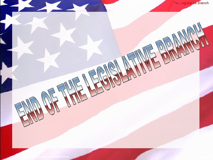 © 2004 By Default! A Free sample background from www. powerpointbackgrounds. com The Legislative