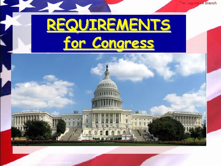 © 2004 By Default! The Legislative Branch REQUIREMENTS for Congress A Free sample background