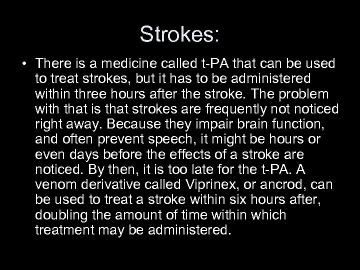 Strokes: • There is a medicine called t-PA that can be used to treat