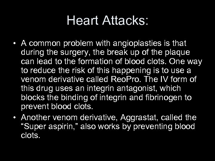 Heart Attacks: • A common problem with angioplasties is that during the surgery, the