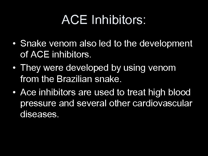 ACE Inhibitors: • Snake venom also led to the development of ACE inhibitors. •