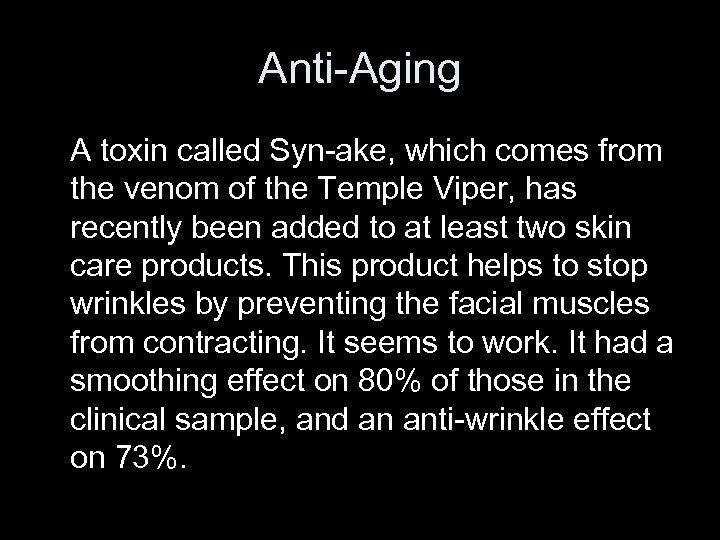 Anti-Aging A toxin called Syn-ake, which comes from the venom of the Temple Viper,
