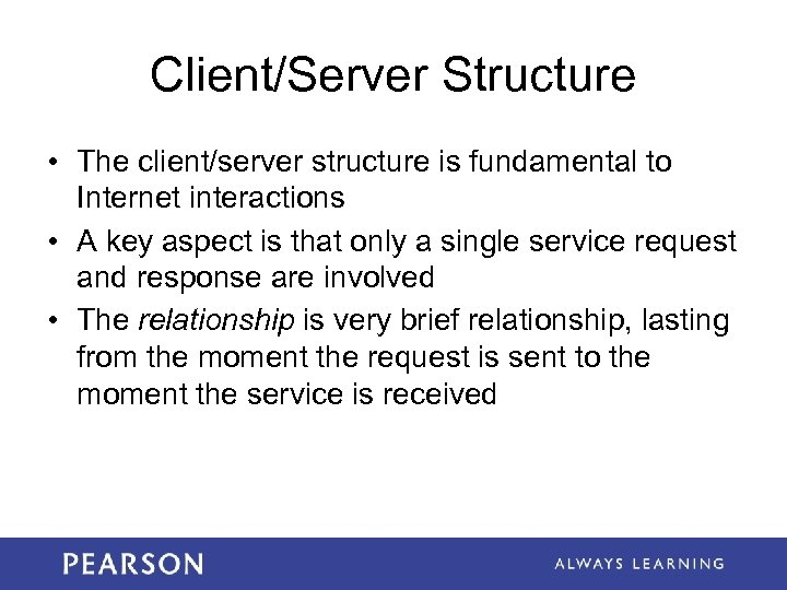 Client/Server Structure • The client/server structure is fundamental to Internet interactions • A key