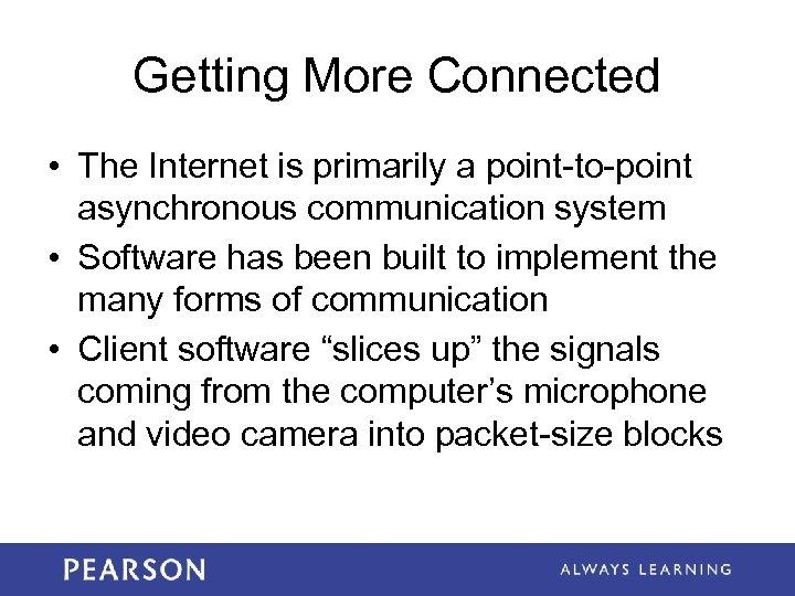 Getting More Connected • The Internet is primarily a point-to-point asynchronous communication system •