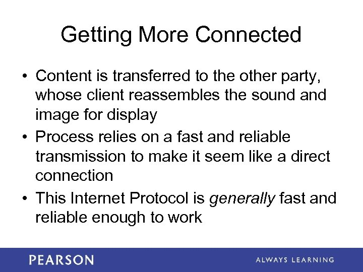 Getting More Connected • Content is transferred to the other party, whose client reassembles