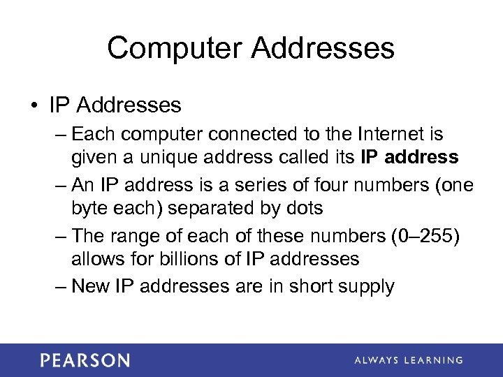 Computer Addresses • IP Addresses – Each computer connected to the Internet is given