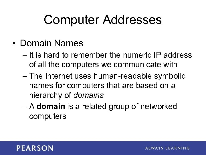 Computer Addresses • Domain Names – It is hard to remember the numeric IP