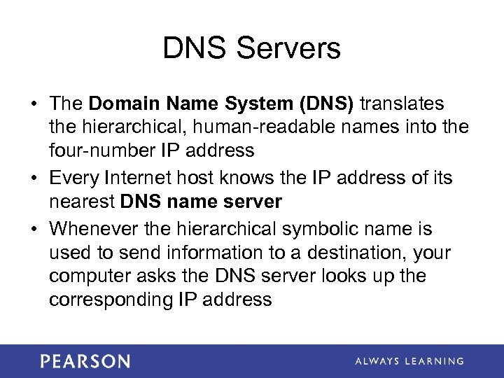 DNS Servers • The Domain Name System (DNS) translates the hierarchical, human-readable names into