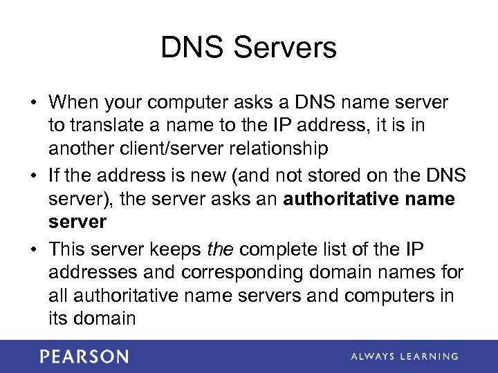 DNS Servers • When your computer asks a DNS name server to translate a