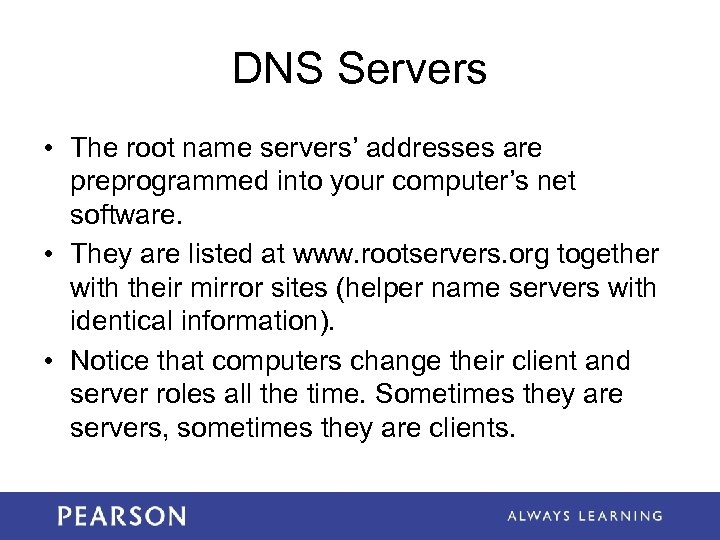 DNS Servers • The root name servers' addresses are preprogrammed into your computer's net