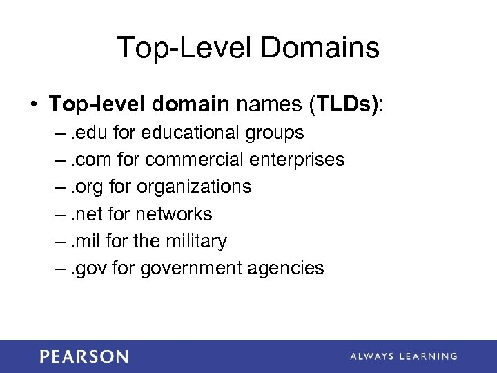Top-Level Domains • Top-level domain names (TLDs): –. edu for educational groups –. com