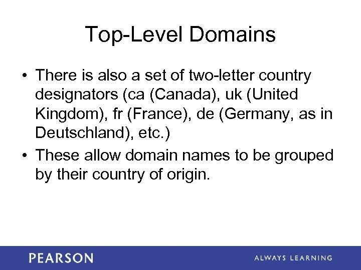 Top-Level Domains • There is also a set of two-letter country designators (ca (Canada),