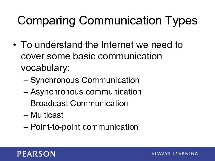 Comparing Communication Types • To understand the Internet we need to cover some basic