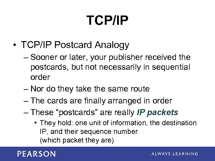 TCP/IP • TCP/IP Postcard Analogy – Sooner or later, your publisher received the postcards,