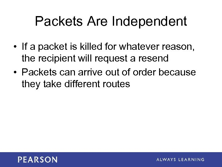 Packets Are Independent • If a packet is killed for whatever reason, the recipient