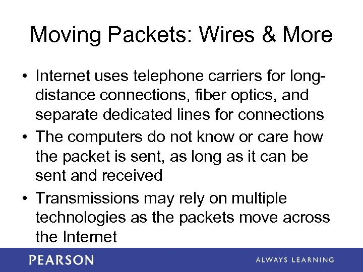Moving Packets: Wires & More • Internet uses telephone carriers for longdistance connections, fiber