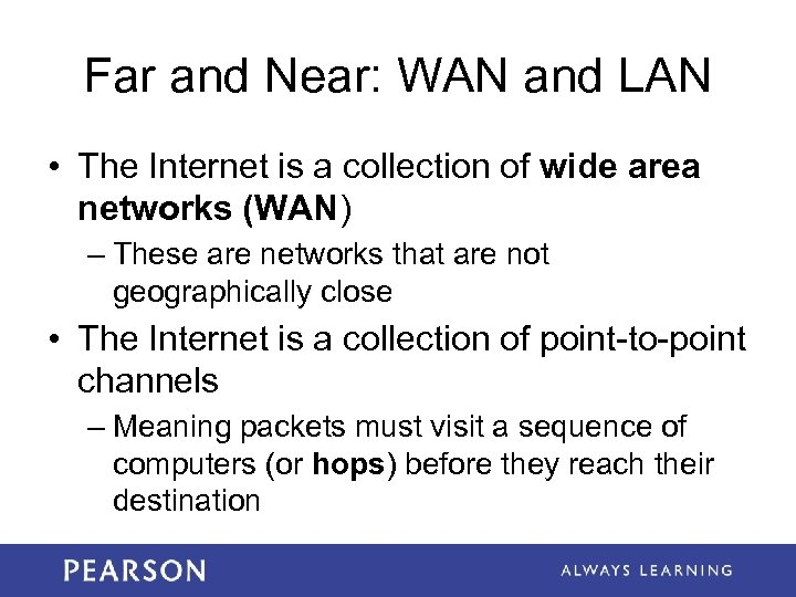 Far and Near: WAN and LAN • The Internet is a collection of wide