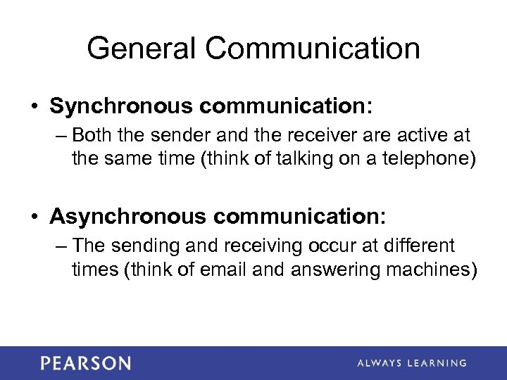 General Communication • Synchronous communication: – Both the sender and the receiver are active
