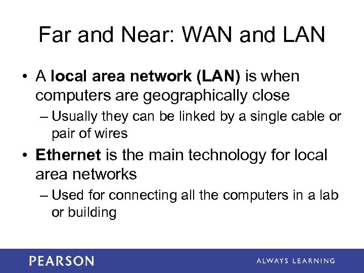 Far and Near: WAN and LAN • A local area network (LAN) is when