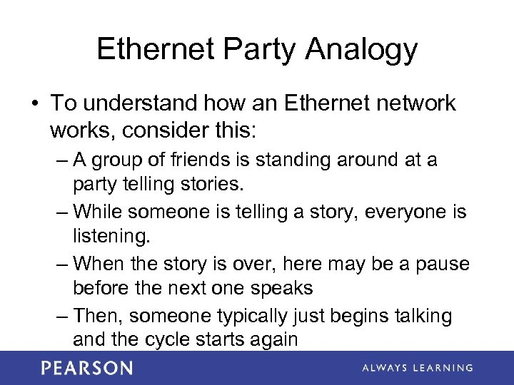 Ethernet Party Analogy • To understand how an Ethernet networks, consider this: – A