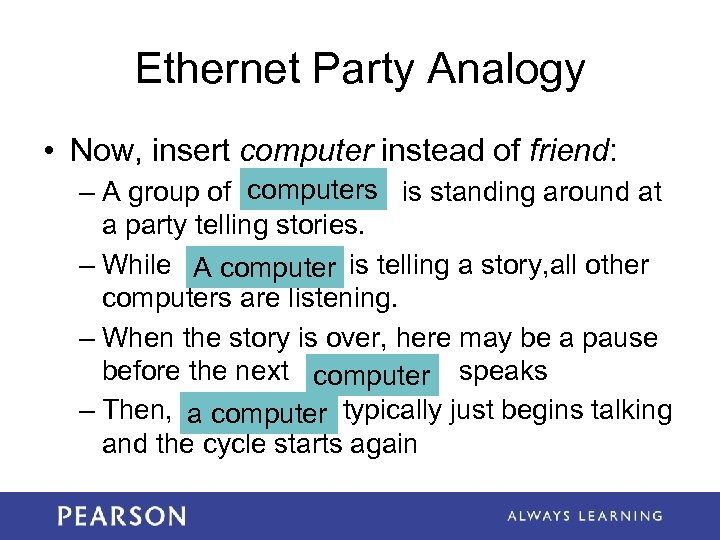 Ethernet Party Analogy • Now, insert computer instead of friend: – A group of