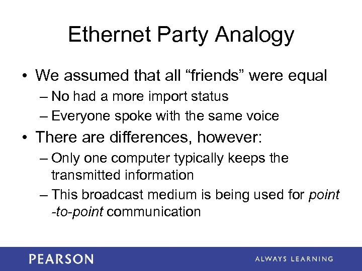 "Ethernet Party Analogy • We assumed that all ""friends"" were equal – No had"
