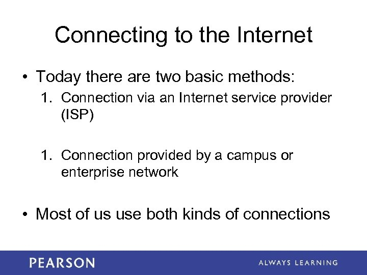 Connecting to the Internet • Today there are two basic methods: 1. Connection via
