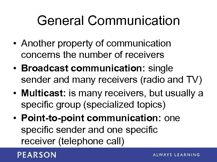 General Communication • Another property of communication concerns the number of receivers • Broadcast