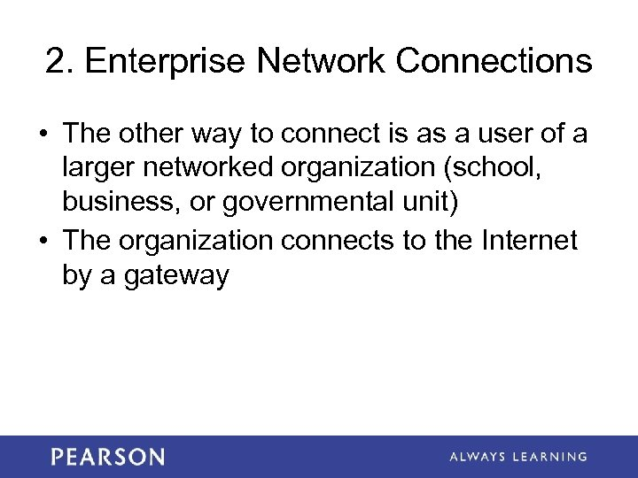 2. Enterprise Network Connections • The other way to connect is as a user