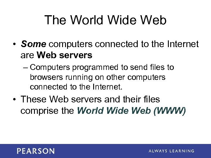 The World Wide Web • Some computers connected to the Internet are Web servers