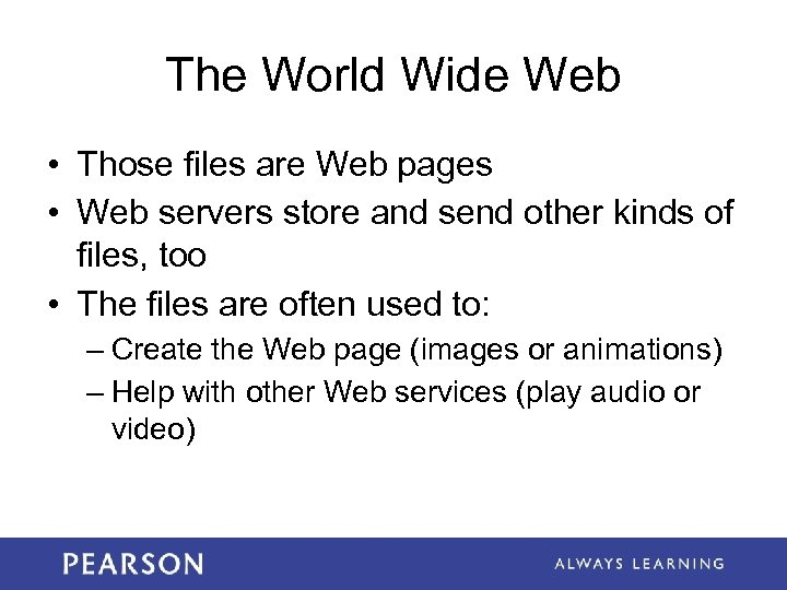 The World Wide Web • Those files are Web pages • Web servers store