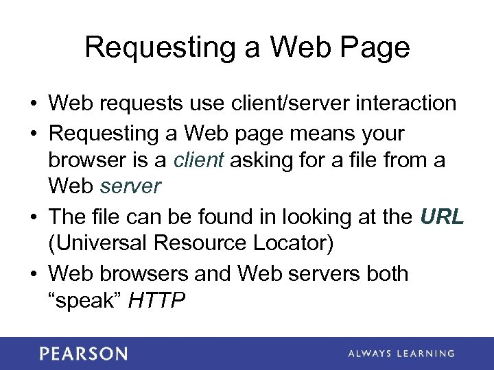 Requesting a Web Page • Web requests use client/server interaction • Requesting a Web